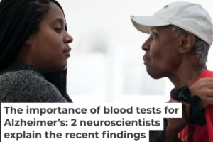 The importance of blood tests for Alzheimer's: 2 neuroscientists explain the recent findings