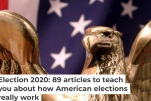 Election 2020: 89 articles to teach you about how American elections really work